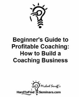 Beginners Guide to Profitable Coaching: How to Build a Coaching Business