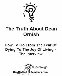 The Truth About Dean Ornish: How To Go From The Fear Of Dying To The Joy Of Living – The Interview