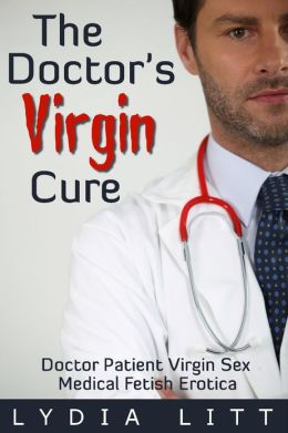 The Doctor's Virgin Cure (Doctor Patient Virgin Sex Medical Fetish Erotica)