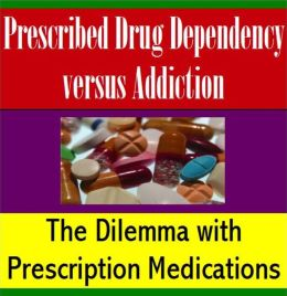 Prescribed Drug Dependency versus Addiction
