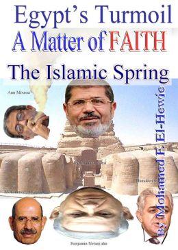 Egypt's Turmoil A Matter of FAITH The Islamic Spring