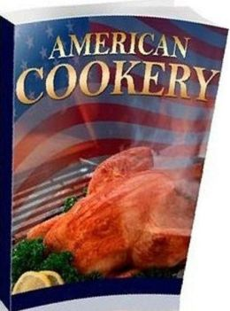Quick and Easy Cooking Recipes - American Cookery - Who wouldn't want to enjoy such home made delights?