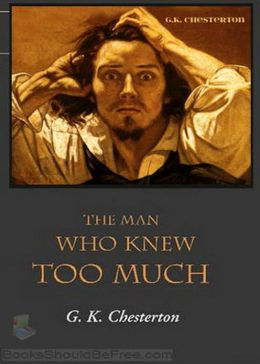 The Man Who Knew Too Much: A Mystery and Detective Classic By G.K. Chesterton! AAA+++