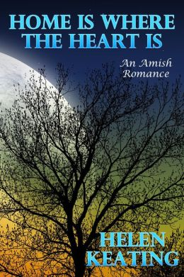 Home Is Where The Heart Is: An Amish Romance