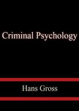 Criminal Psychology: A Manual for Judges, Practitioners, and Students! A Science, Reference, Psychology Classic By Hans Gross! AAA+++