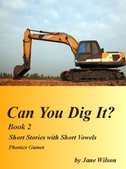 Can You Dig It? Book 2: Easy Children's Phonics and Kids' Games, Short Stories with Short Vowels