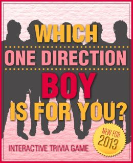 Which One Direction Boy is For You? - Fun and Interactive Personality Trivia Game Test - One Hundred (100) Jam Packed Questions for Accurate Results to Find Out Your One Direction Love! (Version B)