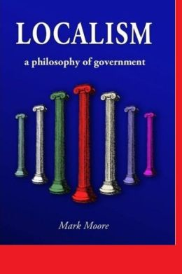 Localism, A Philosophy of Government
