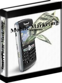 Mobile Phone Marketing - Smart Phone Advertising - The Future Of Advertising Is Here