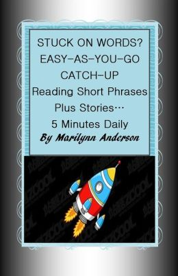 STUCK ON WORDS? EASY-AS-YOU-GO CATCH UP ~~ Reading Short Phrases, Plus Stories... 5 Minutes Daily