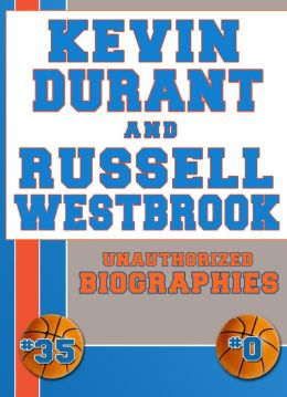 Kevin Durant and Russell Westbrook: Unauthorized Biographies