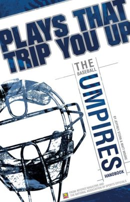 Plays That Trip You Up: The Baseball Umpires Handbook
