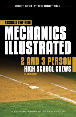 Baseball Umpiring Mechanics Illustrated: For Two and Three Person High School Crews