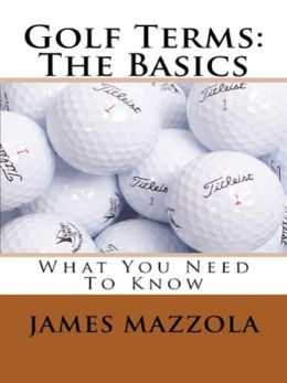 Golf Terms: The Basics: What You Need To Know