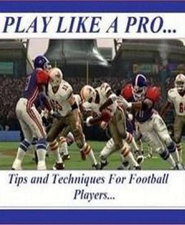 eBook about Tips and Techniques for Football Players - There are ten basic pieces of knowledge that you need to be both comfortable and familiar with, ...