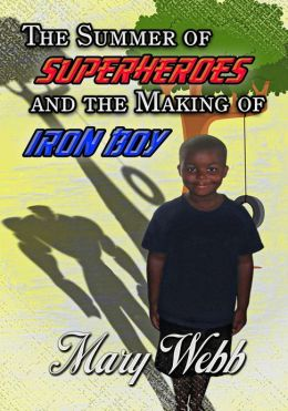 The Summer Of Superheroes And The Making Of Iron Boy