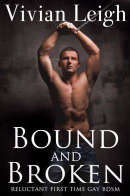 Bound and Broken Reluctant First Time Gay BDSM