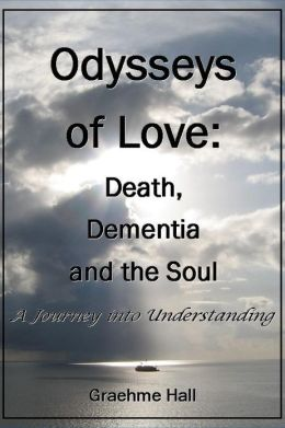 Odysseys of Love: Death, Dementia and the Soul