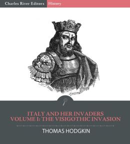 Italy and Her Invaders Volume I: The Visigothic Invasion