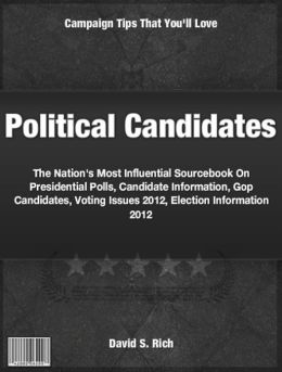 Political Candidates: The Nation's Most Influential Sourcebook On Presidential Polls, Candidate Information, Gop Candidates, Voting Issues 2012, Election Information 2012