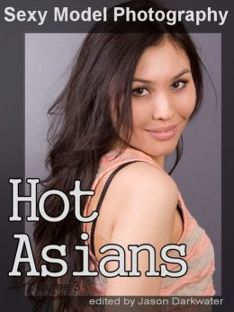 Sexy Model Photography: Hot Asian Girls, Babes, Women, & Chicks, Vol