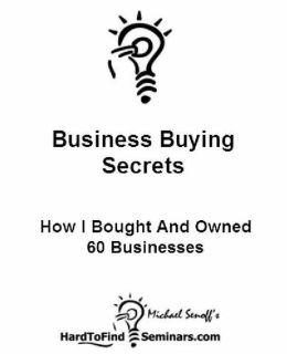 Business Buying Secrets: How I Bought and Owned 60 Businesses