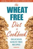 Book Cover Image. Title: The Wheat Free Diet & Cookbook:  Lose Belly Fat, Lose Weight, and Improve Health with Delicious Wheat Free Recipes, Author: Rockridge press