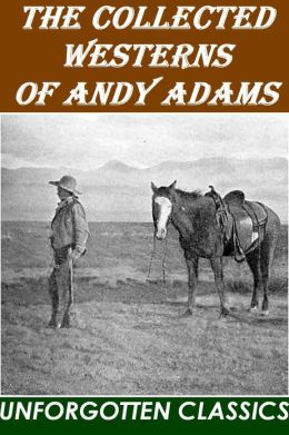 The Collected Westerns of Andy Adams [Illustrated]