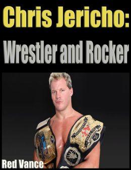 Chris Jericho: Wrestler and Rocker