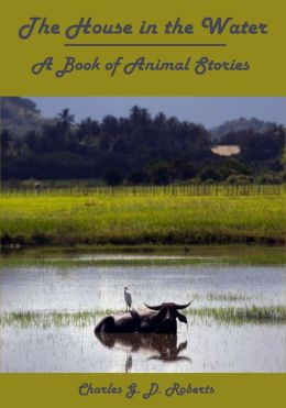 The House in the Water, A Book of Animal Stories (Illustrated)