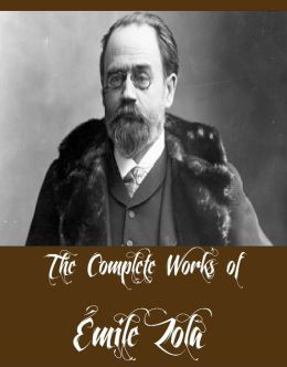 The Complete Works of Émile Zola (18 Complete Works of Émile Zola Including Theresa Raquin, Germinal, L'Assommoir, The Three Cities Trilogy, Doctor Pascal, The Fat and the Thin, Fruitfulness, His Masterpiece, A Love Episode, The Dream, And M