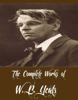 The Complete Works of W. B. Yeats (29 Complete Works of W. B. Yeats Including Poems, The Celtic Twilight, Fairy and Folk Tales of the Irish Peasantry, Irish Fairy Tales, Ideas of Good and Evil, Responsibilities, The Countess Cathleen, And More)