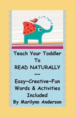 TEACH YOUR TODDLER TO READ NATURALLY ~~ Easy~ Creative~ Fun ~ Words and Activities Included
