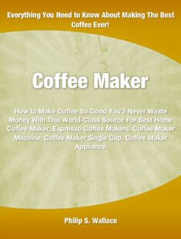 Coffee Maker: How to Make Coffee So Good You'll Never Waste Money With This World-Class Source For Best Home Coffee Maker, Espresso Coffee Makers, Coffee Maker Machine, Coffee Maker Single Cup, Coffee Maker Appliance