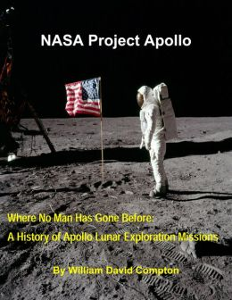 NASA Project Apollo - Where No Man Has Gone Before: A History of Apollo Lunar Exploration Missions