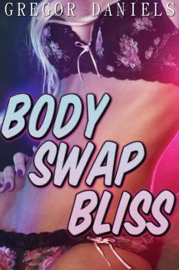 Body Swap Bliss (Gender Transformation Erotica)