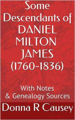 Some Descendants of Daniel Milton James (1760 NC-1836 TN)