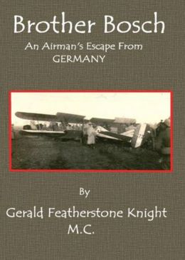 'Brother Bosch', an Airman's Escape from Germany: A History Classic By Gerald Featherstone Knight! AAA+++