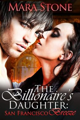 The Billionaire's Daughter (Part Two): San Francisco Breeze