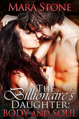 The Billionaire's Daughter (Part Three): Body and Soul
