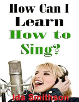 How Can I Learn How to Sing?