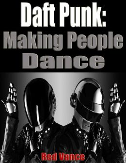 Daft Punk: Making People Dance