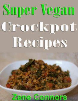 Super Vegan Crockpot Recipes