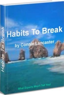 Habits To Break: The Complete A-Z Guide for Breaking Stubborn Habits