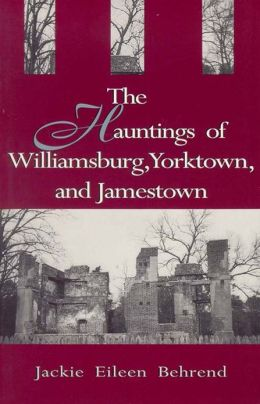 The Hauntings of Williamsburg, Yorktown, and Jamestown