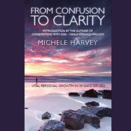 From Confusion To Clarity:Vital Personal Growth in 30 Days or Less