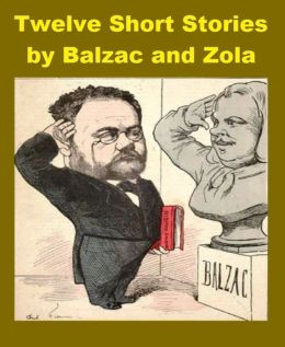 Twelve Short Stories by Balzac and Zola