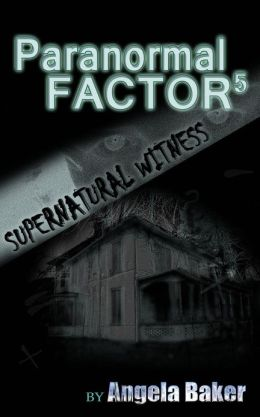 Paranormal Factor: Supernatural Witness 5