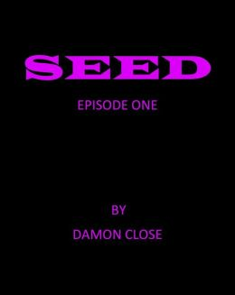 SEED EPISODE ONE