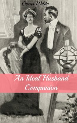 An Ideal Husband Companion (Includes Study Guide, Historical Context, Biography, and Character Index)